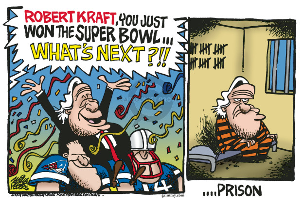 Robert Kraft, you just won the Super Bowl … Whats next?!! … Prison.