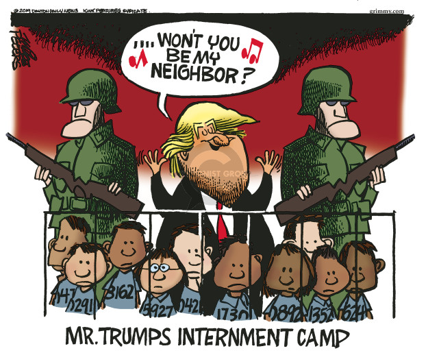 … wont you be my neighbor? Mr. Trumps Internment Camp.