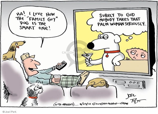 """Ha!  I love how """"The Family Guy"""" dog is the smart one.  Surely to God nobody takes that Palin woman seriously."""