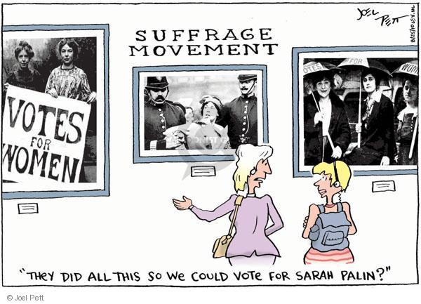 """Suffrage movement. """"They did all this so we could vote for Sarah Palin."""" Votes for women."""