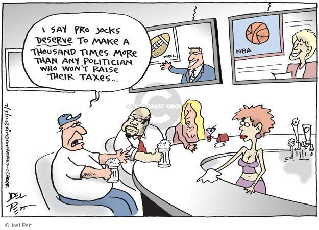 I say pro jocks deserve to make a thousand times more than any politician who wont raise their taxes…