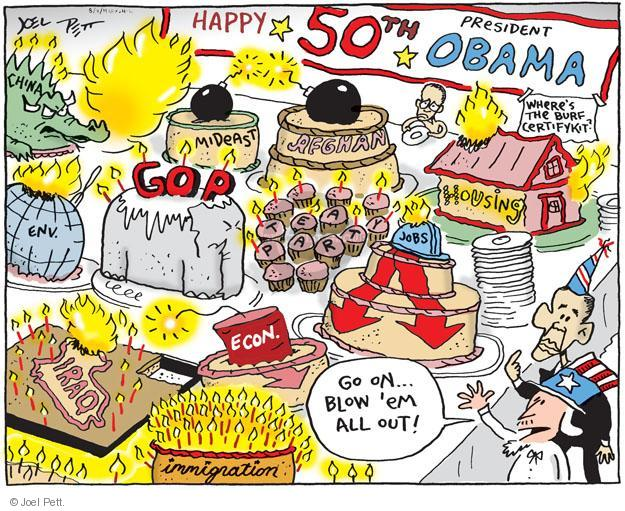 Happy 50th President Obama. MIdeast.  Afghan.  Wheres the burf certifykit?  Housing.  Env.  GOP.  Tea Party.  Jobs.  Iraq.  Econ.  Immigration.  Go on… blow em all out!