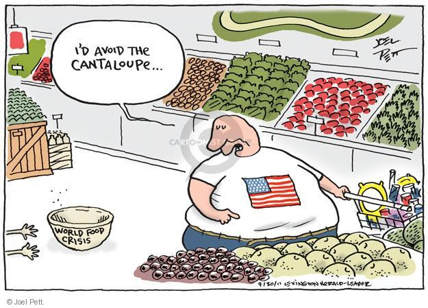 World Food Crisis. Id avoid the cantaloupe.