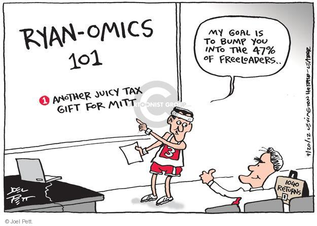 Ryan-omics 101. 1. Another juicy tax gift for Mitt. My goal is to bump you into the 47% of freeloaders … 3. 1040 returns.