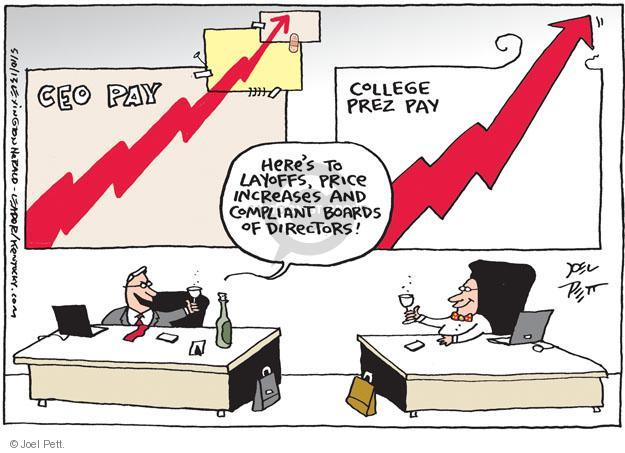 CEO PAY. Heres to layoffs, price increases and compliant boards of directors! COLLEGE PREZ PAY.