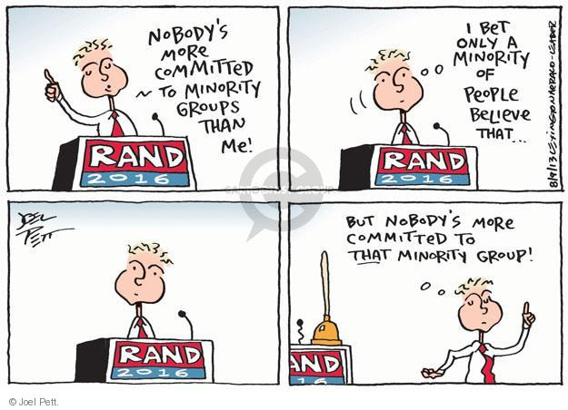 Nobodys more committed to minority groups than me! Rand 2016. I bet only a minority of people believe that … But nobodys more committed to THAT minority group!