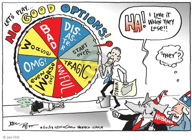 """Lets play … No Good Options! Bad. Disaster. Start over. Tragic. Awful. Even worse (er). OMG! Worse. Ha! I love it when they lose!! """"They""""? Nobama."""