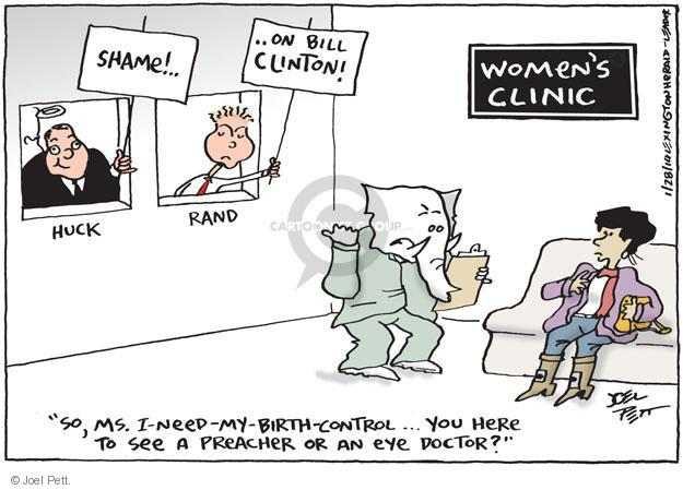 "Shame! … On Bill Clinton. Huck. Rand. Womens clinic. ""So, Ms. I-need-my-birth-control … You here to see a preacher or an eye doctor?"""