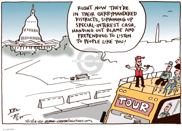 Right now theyre in their gerrymandered districts, siphoning up special-interest cash, handing out blame, and pretending to listen to people like you! Tour.