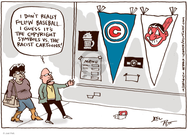 I dont really follow baseball … I guess its the copyright symbols vs. racist cartoons! C. Menu.