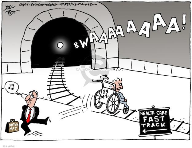 Bwaaaaaaaa! Health care fast track. 23 mil. Mitch McC.