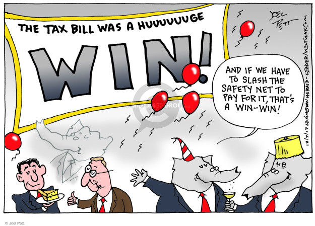 The tax bill was a huuuuuuge win! And if we have to slash the safety net to pay for it, thats a win-win!