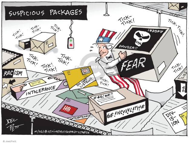 Suspicious packages. Tick! Tick! Tick-tick! Danger!! Anger! Fear. Racism. Intolerance. Do not listen!! H8. Hate hate hate. Incivility. Division. Lies. Up.
