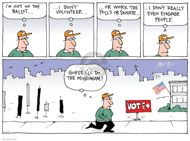 Im not on the ballot … I dont volunteer … or work the polls or donate … I dont really even engage people. Guess Ill do the minimum! Vote.