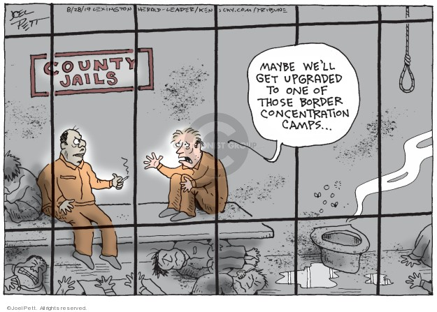 County jails. Maybe well get upgraded to one of those border concentration camps …