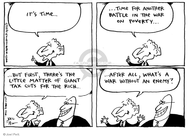 Its time…Time for another battle in the war on poverty…But first, theres the little matter of giant tax cuts for the rich…After all, whats a war without an enemy?