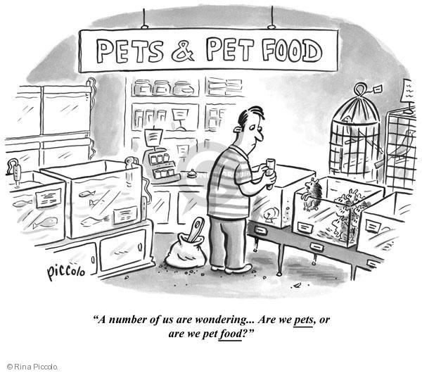 "Pets & Pet Food. ""A number of us are wondering … Are we pets, or are we pet food?"""