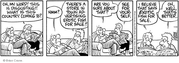 Oh, my word! This is disgusting!! What is this country coming to? HMM? Theres a store in town advertising erotic fish for sale!! Are you sure about that? See for yourself. I believe that says exotic fish for sale. Oh, well, thats better