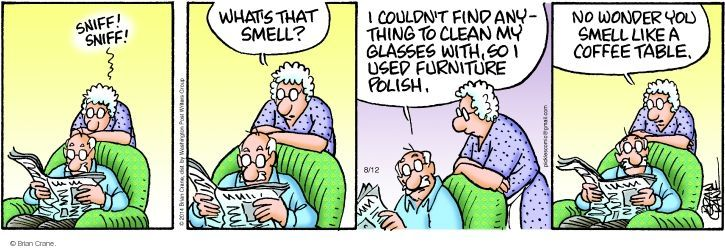 Sniff! Sniff! Whats that smell? I couldn't fine anything to clean my glasses with, so I used furniture polish. No wonder you smell like a coffee table.