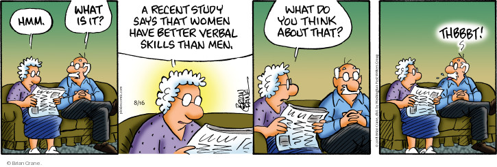 Hmm. What is it? A recent study says that women have better verbal skills than men. What do you think about that? Thbbbt!