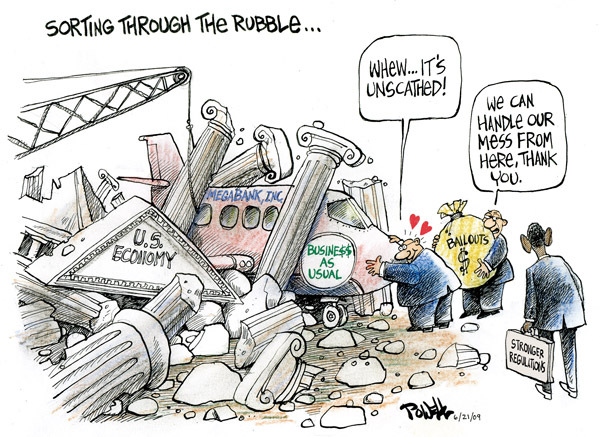 Sorting through the rubble … Megabank, Inc. U.S. economy. Business as usual. Whew … Its unscathed! We can handle our mess from here, thank you. Stronger regulations. Bailouts $.
