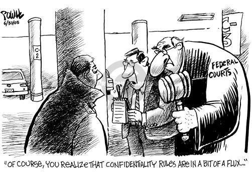 Of course, you realize that confidentiality rules are a bit in flux.  Federal Courts.