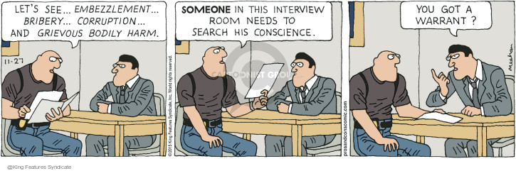 Lets see … Embezzlement … Bribery … Corruption … and grievous bodily harm. Someone in this interview room needs to search his conscience. You got a warrant?