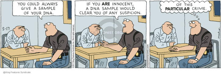 You could always give a sample of your DNA. If you are innocent, a DNA sample would clear you of any suspicion. Of this particular crime.