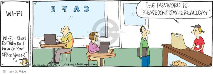 """WI-FI. Wi-Fi - Short for """"Why do I finance your office space?"""" CAFÉ. The password is: """"pleasedontstayhereallday."""""""
