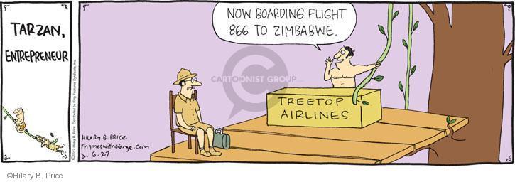 Tarzan, Entrepreneur. Now boarding flight 866 to Zimbabwe. Treetop Airlines.