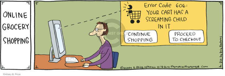 ONLINE GROCERY SHOPPING. Error code 606: Your cart has a screaming child in it. Continue shopping. Proceed to checkout.