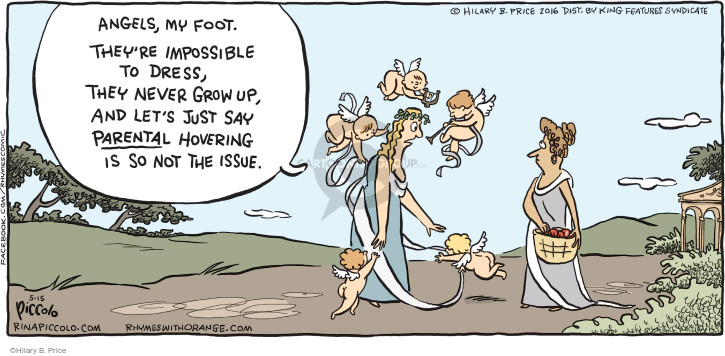 Angels, my foot. Theyre impossible to dress, they never grow up, and lets just say parental hovering is so not the issue.