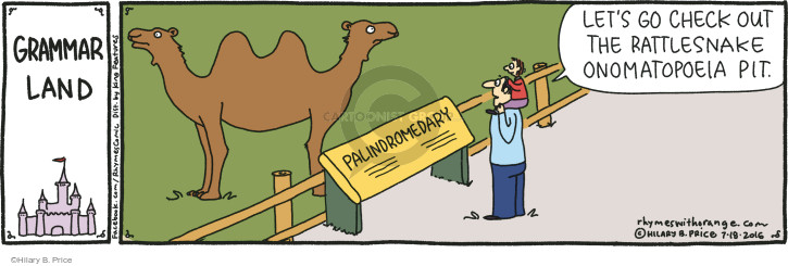 Grammar Land. Palindromedary. Lets go check out the rattlesnake onomatopoeia pit.