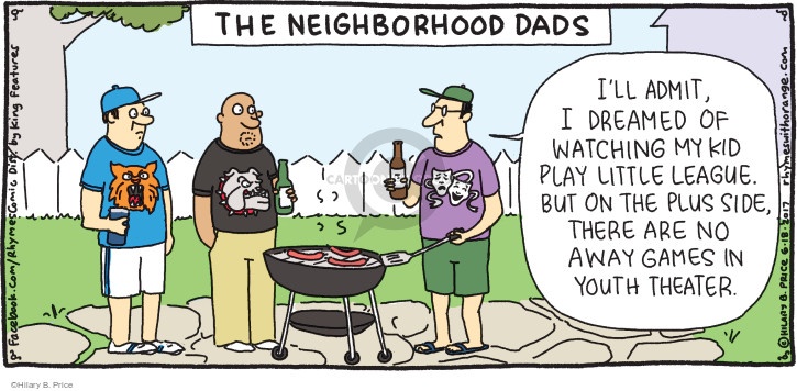 The Neighborhood Dads. Ill admit, I dreamed of watching my kid play little league. But on the plus side, there are no away games in youth theater.