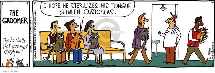 The Groomer. The hairballs that guy must cough up! I hope he sterilizes his tongue between customers.