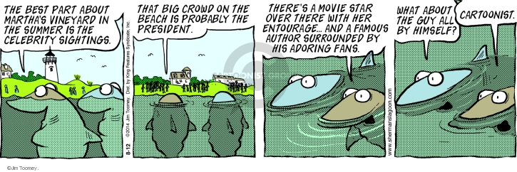 The best part about Marthas Vineyard in the summer is the celebrity sightings. That big crowd on the beach is probably the President. Theres a movie star over there with her entourage � and a famous author surrounded by his adoring fans. What about that guy all by himself? Cartoonist.