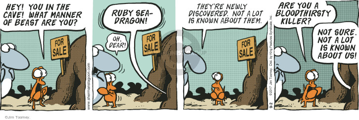 Hey! You in the cave! What manner of beast are you? For sale. Ruby Seadragon! Oh, dear! For sale. Theyre newly discovered. Not a lot is known about them. For sale. Are you a bloodthirsty killer? Not sure. Not a lot is known about us!