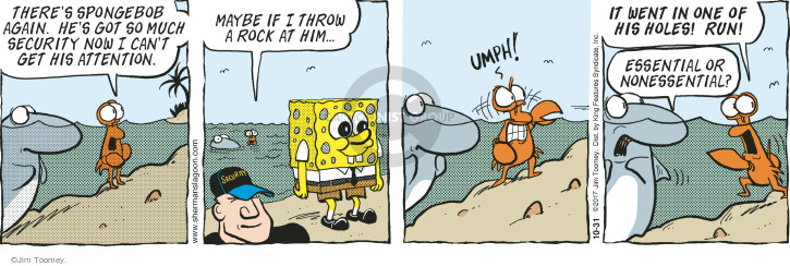 Theres Spongebob again. Hes got so much security now I cant get his attention. Maybe if I throw a rock at him … umph! It went in one of his holes! Run! Essential or nonessential?