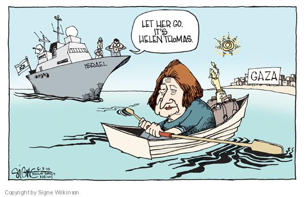 Israel. Let her go. Its Helen Thomas. Gaza.