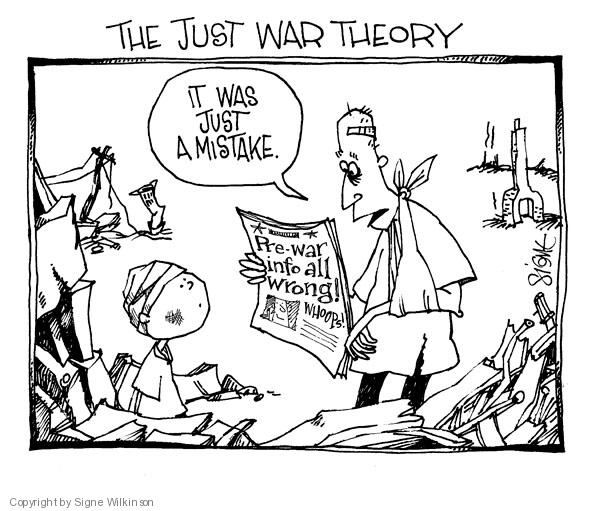 The Just War Theory. It was just a mistake. Pre-war info all wrong! Whoops!