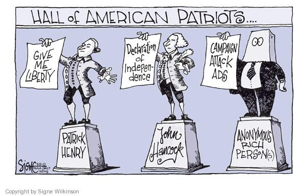 Hall of American Patriots.  Patrick Henry.  Give me liberty.  John Hancock.  Declaration of Independence.  Anonymous rich person(s).  Campaign attack ads.