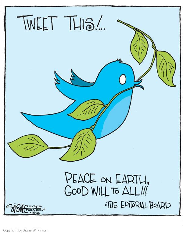 Tweet this! … Peace on Earth, Good Will to All!!! * The Editorial Board.