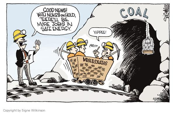 Good news!  With nukes on hold, therell be more jobs in safe energy.  Miner deaths.  Yippee! Coal.
