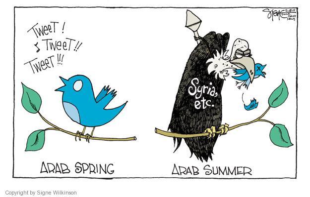 Arab spring.  Tweet!  Tweet!!  Tweet!!!  Arab summer.  Syria, etc.