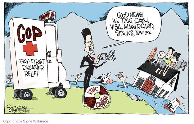 GOP Pay-First Disaster Relief. Eric Cantor. Good news! We take cash, Visa, MasterCard, stocks, jewelry…