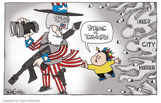 Homeland Security. Speaking of terrorists!... Inner city murders.