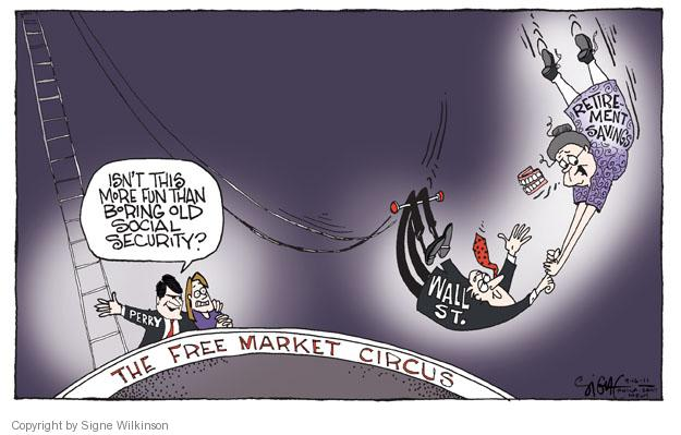 Perry. Wall St. Retirement Savings. The Free Market Circus. Isnt this more fun than boring old Social Security?