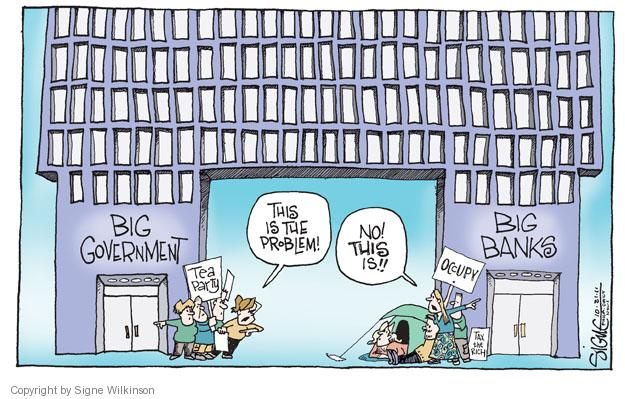 Big Government. Tea Party. This is the problem! No! This is! Occupy. Tax the Rich. Big Banks.