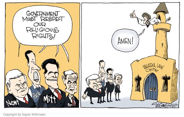 Government must respect our religious rights! Newt. Rick. Mitt. Ron. Amen! Sharia Law Center.