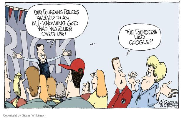 Our Founding Fathers believed in an all-knowing God who watches over us! The founders had Google? Rick.